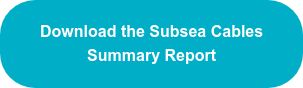 Download the Subsea Cables Summary Report