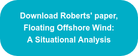 Download Roberts' paper, Floating Offshore Wind:  A Situational Analysis