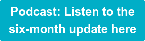 Podcast: Listen to the six-month update here