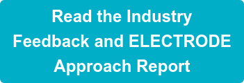 Read the Industry Feedback and ELECTRODE Approach Report