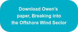 Download Owen's paper, Breaking into the Offshore Wind Sector