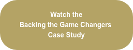 Watch the Backing the Game Changers Case Study