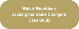 Watch WideBlue's  Backing the Game Changers  Case Study