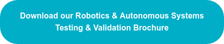 Download our Robotics & Autonomous Systems Testing & Validation Brochure