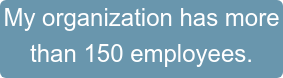 My organization has more than 150 employees.