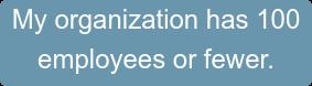 My organization has 150 employees or fewer.