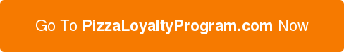 Go ToPizzaLoyaltyProgram.com Now