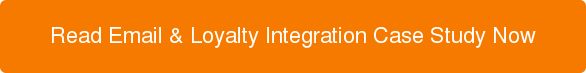 Read Email & Loyalty Integration Case Study Now
