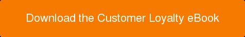 Download the Customer Loyalty eBook