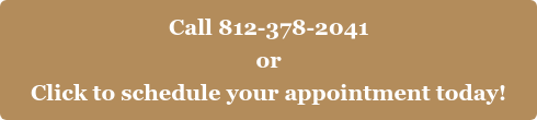 Call 812-378-2041  or Click to schedule your appointment today!