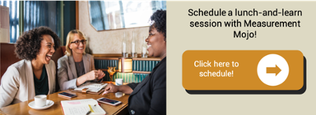 Schedule a lunch-and-learn session with Measurement Mojo