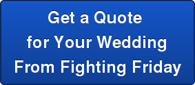 Get a Quote  for Your Wedding From Fighting Friday