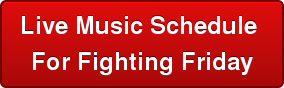 Live Music Schedule  For Fighting Friday