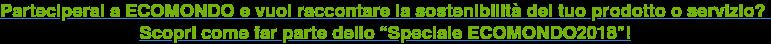 """Parteciperai a ECOMONDO e vuoi raccontare la sostenibilità del tuo prodotto o  servizio? Scopri come far parte dello """"Speciale ECOMONDO2018""""!"""