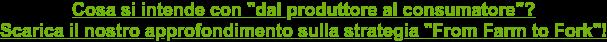 """Cosa si intende con """"dal produttore al consumatore""""? Scarica il nostro  approfondimento sulla strategia """"From Farm to Fork""""!"""