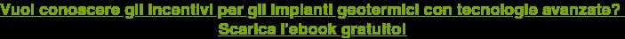 Vuoi conoscere gli incentivi per gli impianti geotermici con tecnologie  avanzate? Scarica l'ebook gratuito!