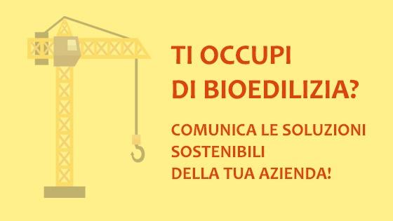 Ti occupi dibioedilizia? Comunica le soluzioni   <https://www.nonsoloambiente.it/comunicare-la-sostenibilità> sostenibili della  tua azienda! <https://www.nonsoloambiente.it/comunicare-la-sostenibilità>