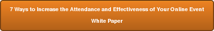 7 Ways to Increase the Attendance and Effectiveness of Your Online Event White  Paper