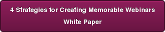 4 Strategies for Creating Memorable Webinars White Paper