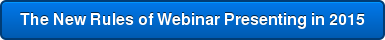The New Rules of Webinar Presenting in 2015
