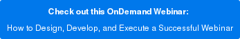 Check out this OnDemand Webinar:  How to Design, Develop, and Execute a Successful Webinar