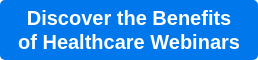 Discover the Benefits  of Healthcare Webinars