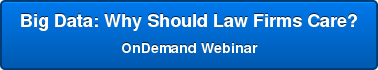 Big Data: Why Should Law Firms Care? OnDemand Webinar