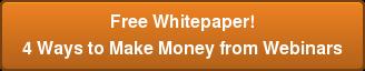 Free Whitepaper! 4 Ways to Make Money from Webinars