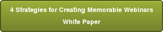 4 Strategies for Creating Memorable Webinars White Paper