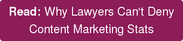 Read: Why Lawyers Can't Deny Content Marketing Stats