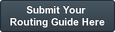 Submit Your  Routing Guide Here