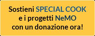Sostieni SPECIAL COOK e i progetti NeMO con un donazione ora!