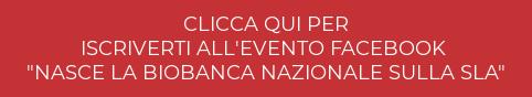 """CLICCA QUI PER ISCRIVERTI ALL'EVENTO FACEBOOK """"NASCE LA BIOBANCA NAZIONALE SULLA SLA"""""""