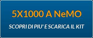 5X1000 A NeMO  SCOPRI DI PIU' E SCARICA IL KIT