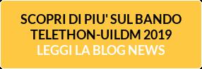 SCOPRI DI PIU' SUL BANDO TELETHON-UILDM 2019 LEGGI LA BLOG NEWS