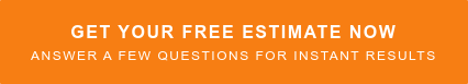 Get Your Free Estimate Now  Answer a few questions for instant results