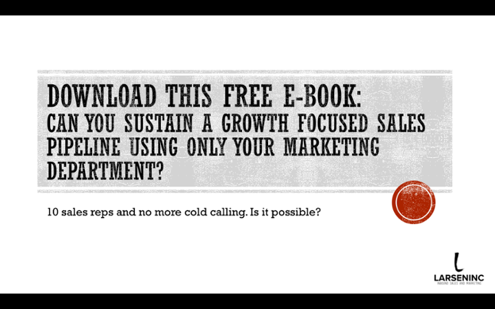 Download this free e-book: Can you Sustain a growth focused sales pipeline using only your marketing department?