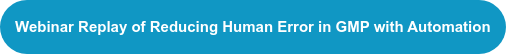 Webinar Replay of Reducing Human Error in GMP with Automation