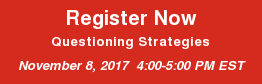 Register Now Questioning Strategies November 8, 2017 4:00-5:00 PM EST