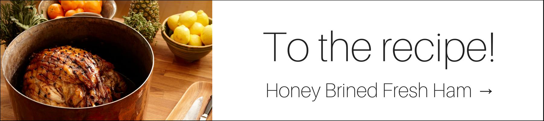 To the recipe! Honey Brined Fresh Ham ->