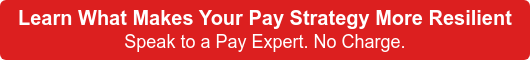 Learn What Makes Your Pay Strategy More Resilient Speak to a Pay Expert. No Charge.