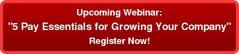 "Upcoming Webinar: ""5 Pay Essentials for Growing Your Company"" Register Now!"