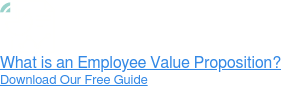 What is an Employee Value Proposition? Download Our Free Guide