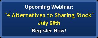 "Upcoming Webinar: ""4 Alternatives to Sharing Stock"" July 28th Register Now!"