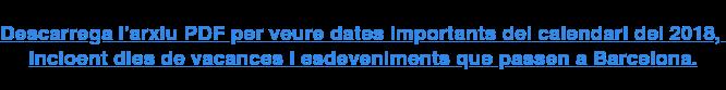 Descarrega l'arxiu PDF per veure dates importants del calendari del 2018,  incloent dies de vacances i esdeveniments que passen a Barcelona.