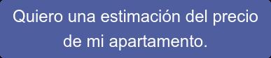 Quiero una estimación del precio  de mi apartamento.