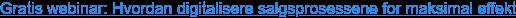 Gratis webinar: Hvordan digitalisere salgsprosessene for maksimal effekt
