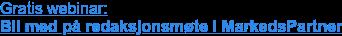 Gratis webinar:  Bli med på redaksjonsmøte i MarkedsPartner