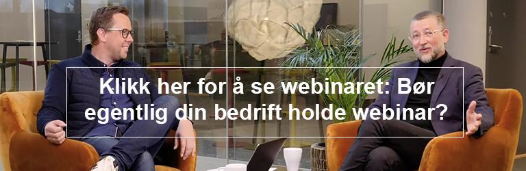 Webinar med Magne Henriksen og Hans-Petter Nygård-Hansen: Bør egentlig din bedrift holde webinar?
