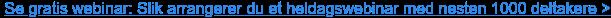 Se gratis webinar:Slik arrangerer du et heldagswebinar med nesten 1000  deltakere > <https://www.markedspartner.no/tjenester-og-kompetanse/>
